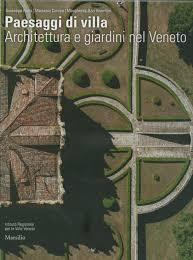 Paesaggi di villa. Architettura e giardini nel Veneto